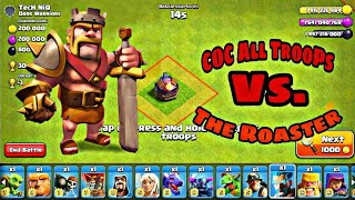 The Roaster Vs. CoC All Troops (Fully maxed)Ground and air troops (Both)