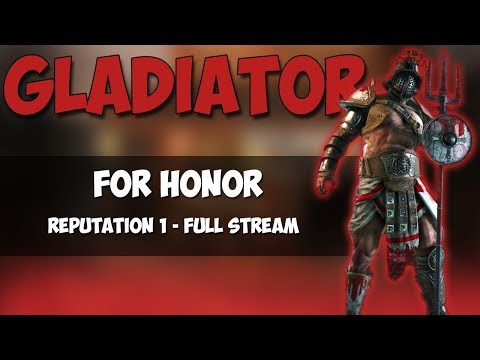 Reputation 1 With Gladiator! | For Honor Full Stream!