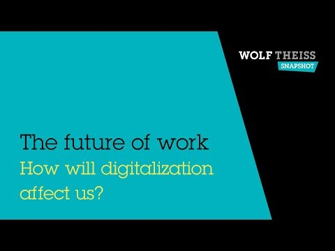 """Wolf Theiss Snapshot """"The Future of Work - How will digitalization affect us?"""""""
