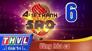 THVL   Ai sẽ thành Sao - Tập 6: Vòng hòa ca - FULL HD thumbnail