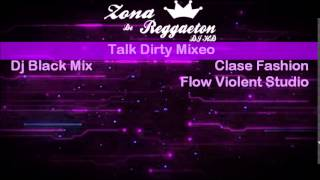 Talk Dirty Mixeo - Dj Black Mix - Zona Reggaeton Dj HD - El Puro Perreo