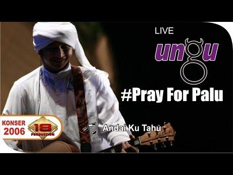 #PrayForPalu ANDAI KU TAHU - Live UNGU | KONSER 14 NOVEMBER 2006