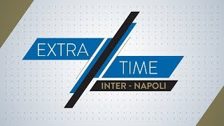 INTER-NAPOLI | Extra Time: highlights and tactical analysis