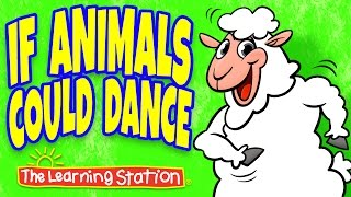Animal Songs for Children ♫ If Animals Could Dance ♫ Action Kids Songs by The Learning Station