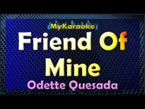 Friend Of Mine - Karaoke version in the style of Odette Quesada