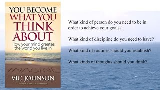 You Become What You Think About - Vic Johnson