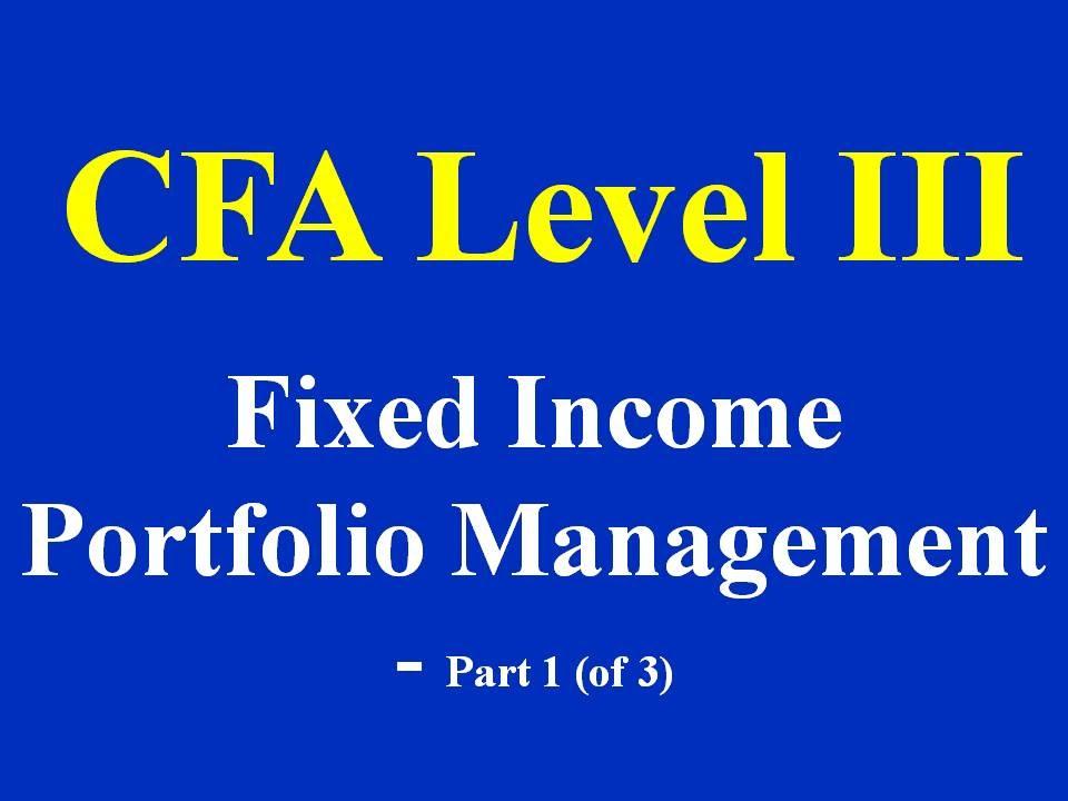 CFA Level 3 - Fixed Income - Portfolio Management - Part 1 (of 3)