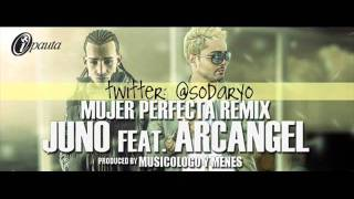 Juno ft Arcangel - Mujer Perfecta (Official Remix)