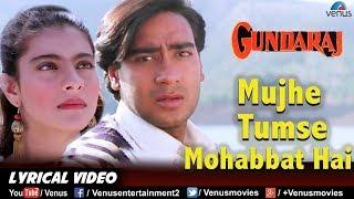 Mujhe Tumse Mohabbat Hai -LYRICAL VIDEO | Gundaraj | Ajay Devgan & Kajol | 90's Bollywood Hindi Song