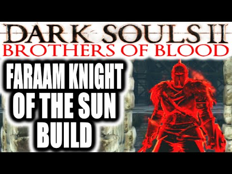 Dark Souls 2 PvP: EXTREME RAGE: Brothers of Blood - FARAAM KNIGHT OF THE SUN