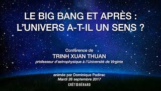 Le Big Bang et après: l'univers a-t-il un sens ? - Conférence de Trinh Xuan Thuan