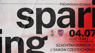 Live: Raków Częstochowa - Szachtar Donieck sparing 4.07.2021 | #AlpejskaWyprawa