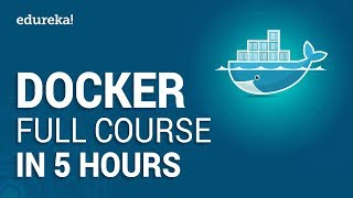 Docker Full Course - Learn Docker in 5 Hours | Docker Tutorial For Beginners | Edureka