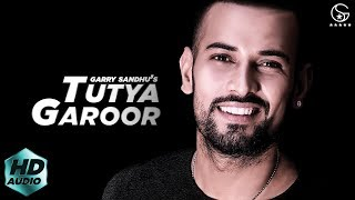Tutya Garoor (Full Song) Garry Sandhu | Latest Punjabi Song 2018