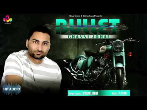 Channi Johal -  Bullet -  Goyal Music Official HD Audio