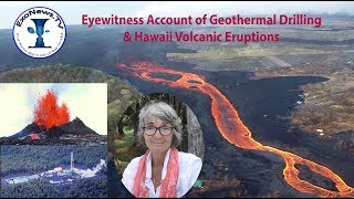 Eyewitness Account of Geothermal Drilling & Hawaii Volcanic Eruptions