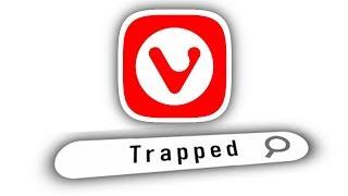Trapped in Vivaldi Web Browser