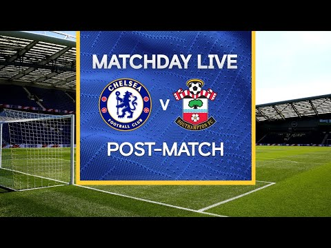 Matchday Live: Chelsea v Southampton | Post-Match | Premier League Matchday