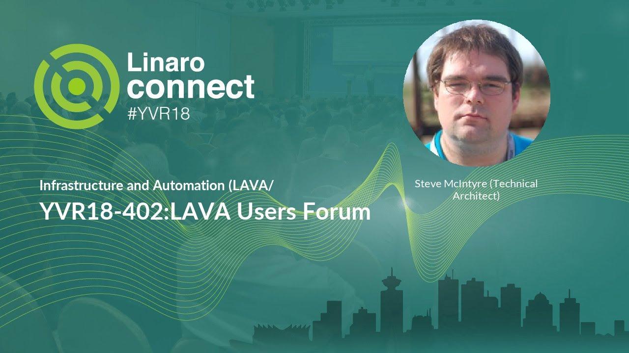 YVR18-402:LAVA Users Forum - Linaro Connect