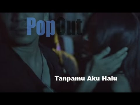 PopOut - Tanpamu Aku Halu feat. Njet Barmansyah ( official video )