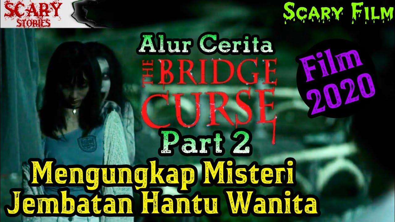 Bongkar Kasus KEM4TIAN Di JEMBATAN ANGKER - Alur THE BRIDGE CURSE 2020 Part 2 #ScaryFilm2020