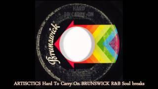 ARTISTICS Hard To Carry On BRUNSWICK R&B Soul breaks