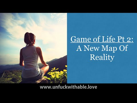 Game of Life Pt 2: A New Map Of Reality