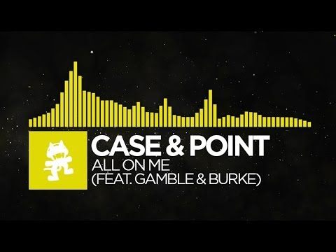 [Electro] - Case & Point - All On Me (feat. Gamble & Burke) [Monstercat Release]