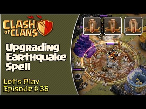 Clash of Clans - Let's Play Episode 36 - Upgrading the Earthquake Spell