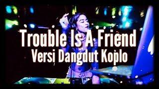 Download Mp3 Trouble Is A Friend Lenka Versi Dangdut Koplo