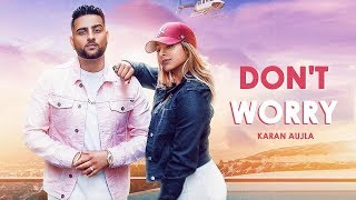 Don't worry (Full Video) Karan Aujla | Deep Jandu | Sukh Sanghera | Latest Punjabi Songs 2018