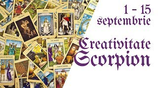 Scorpion    Tarotscop 1 - 15 septembrie 2018    Creativitate
