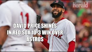 David Price Shines in Red Sox 10-3 Win Over Houston Astros