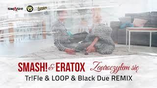 SMASH! & ERATOX - Zauroczyłem się (Tr!Fle & LOOP & Black Due Remix) [official video]