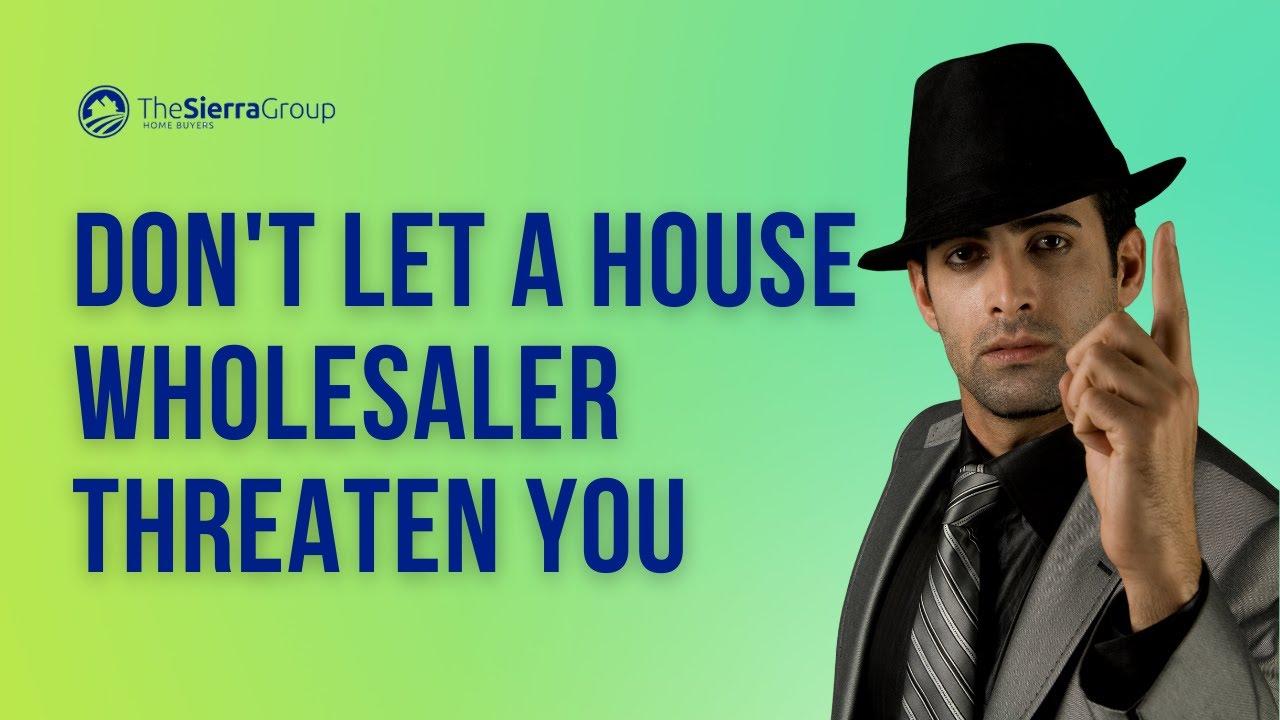 Don't Let A House Wholesaler Threaten You