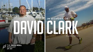 Remembering David Clark (Audio Only) | Rich Roll Podcast