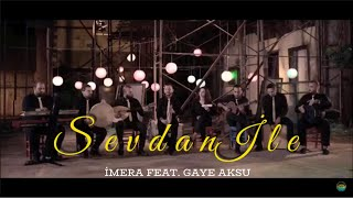 İMERA feat. Gaye AKSU - Sevdan ile [Official Video - 2018]