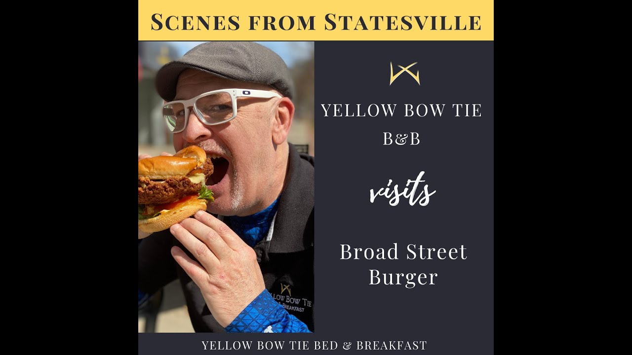 Scenes from Statesville   Yellow Bow Tie B&B visits Broad Street Burger