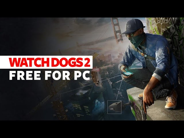 Get Watch Dogs 2 Free On PC Right Now + Playstation 5 Games Will Run On 30 FPS