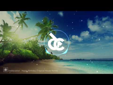 Deddycation - Happy Birthday Song (Tropical House Remix)