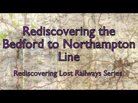 Rediscovering The Bedford To Northampton Line