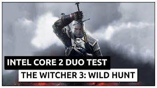 Can Intel Core 2 Duo run The Witcher 3 Wild Hunt? Gameplay Benchmark on GTX970 & Core 2 Duo E8500