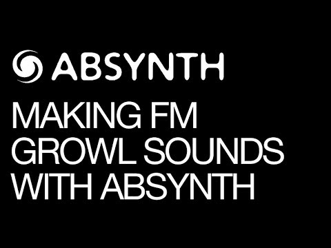 Absynth 5 - Making FM Growl Sounds - How to Tutorial
