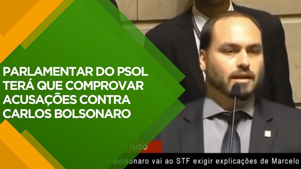 PARLAMENTAR DO PSOL TERÁ QUE COMPROVAR ACUSAÇÕES CONTRA CARLOS BOLSONARO