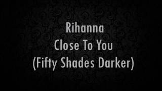 Скачать Close To You Rihanna Fifty Shades Darker Lyrics