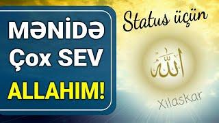 Mənidə çox sev Allahım! - Status üçün (paylaşmağa dəyər)