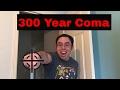 300 Year Coma