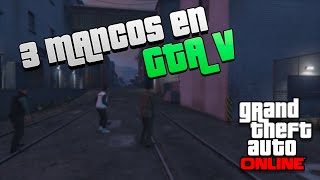 3 Mancos en GTA | GAMEPLAY | GTA V #1