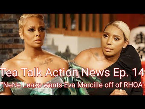 "Tea Talk Action News Ep. 14 "" Nene Leaks wants Eva Marcille off of RHOA"""
