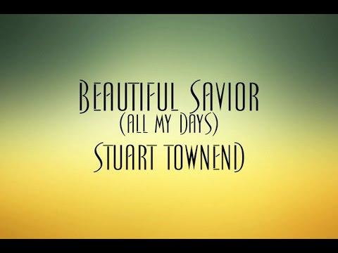 Beautiful Savior (All My Days) - Stuart Townend